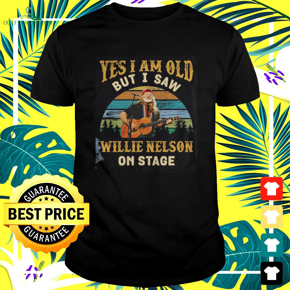 Yes I am old but I saw Willie Nelson on stage t-shirt