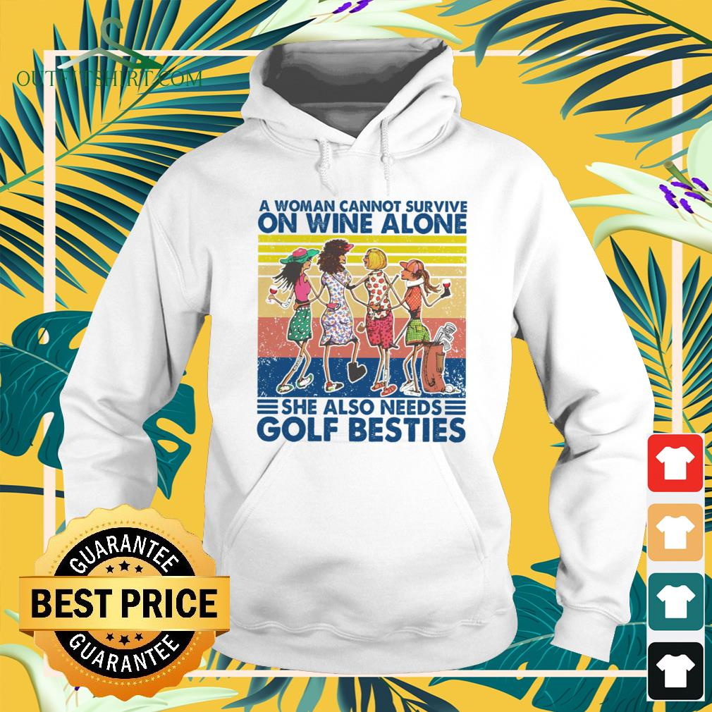 A woman cannot survive on wine alone she also needs golf besties vintage hoodie