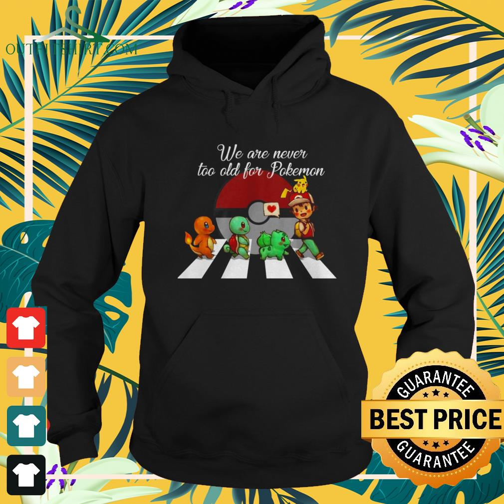 Abbey Road we are never too old for Pokemon hoodie