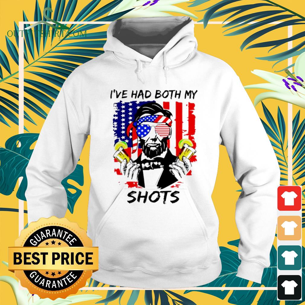 Abraham Lincoln I've had both my shots 4th of July Happy Dependence day hoodie