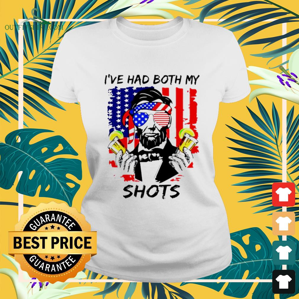 Abraham Lincoln I've had both my shots 4th of July Happy Dependence day ladies-tee