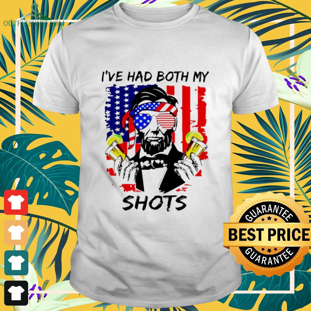Abraham Lincoln I've had both my shots 4th of July Happy Dependence day shirt