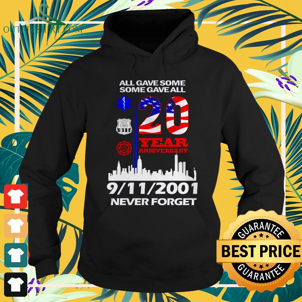 All gave somesome gave all 20 year anniversary 9-11-2001 never forget hoodie