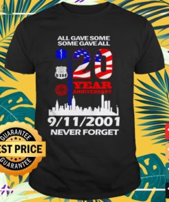 All gave somesome gave all 20 year anniversary 9-11-2001 never forget shirt