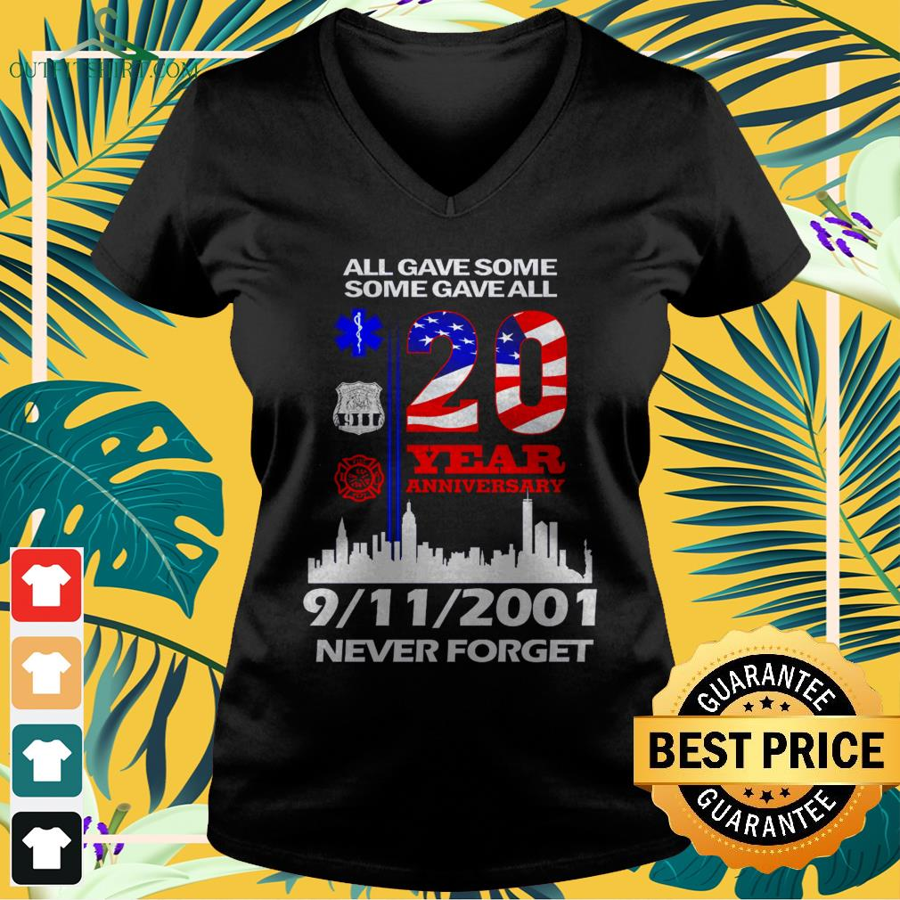 All gave somesome gave all 20 year anniversary 9-11-2001 never forget v-neck t-shirt