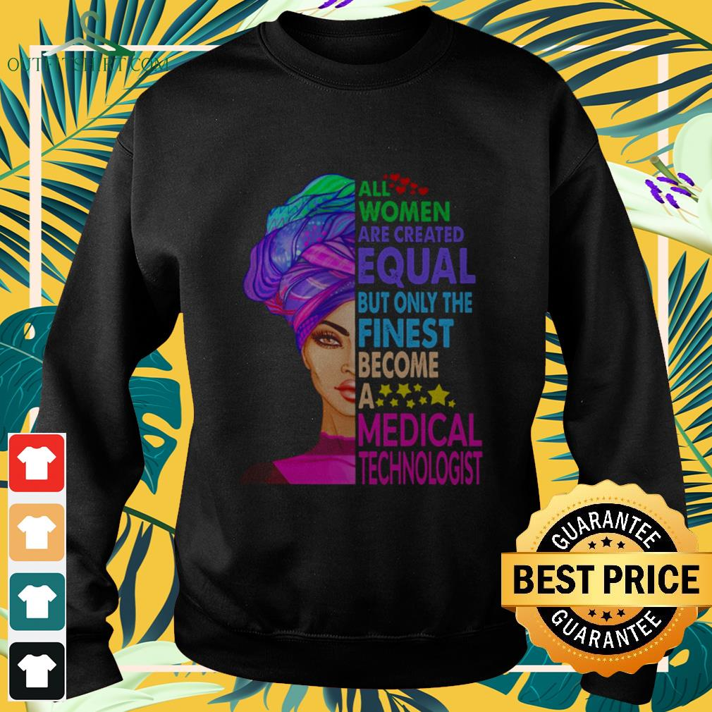 All women are created equal but only the finest become a medical technologist Sweater