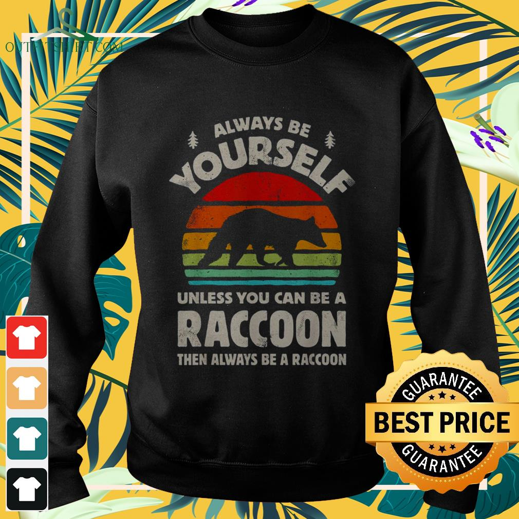 Always be yourself unless you can be a raccoon vintage sweater