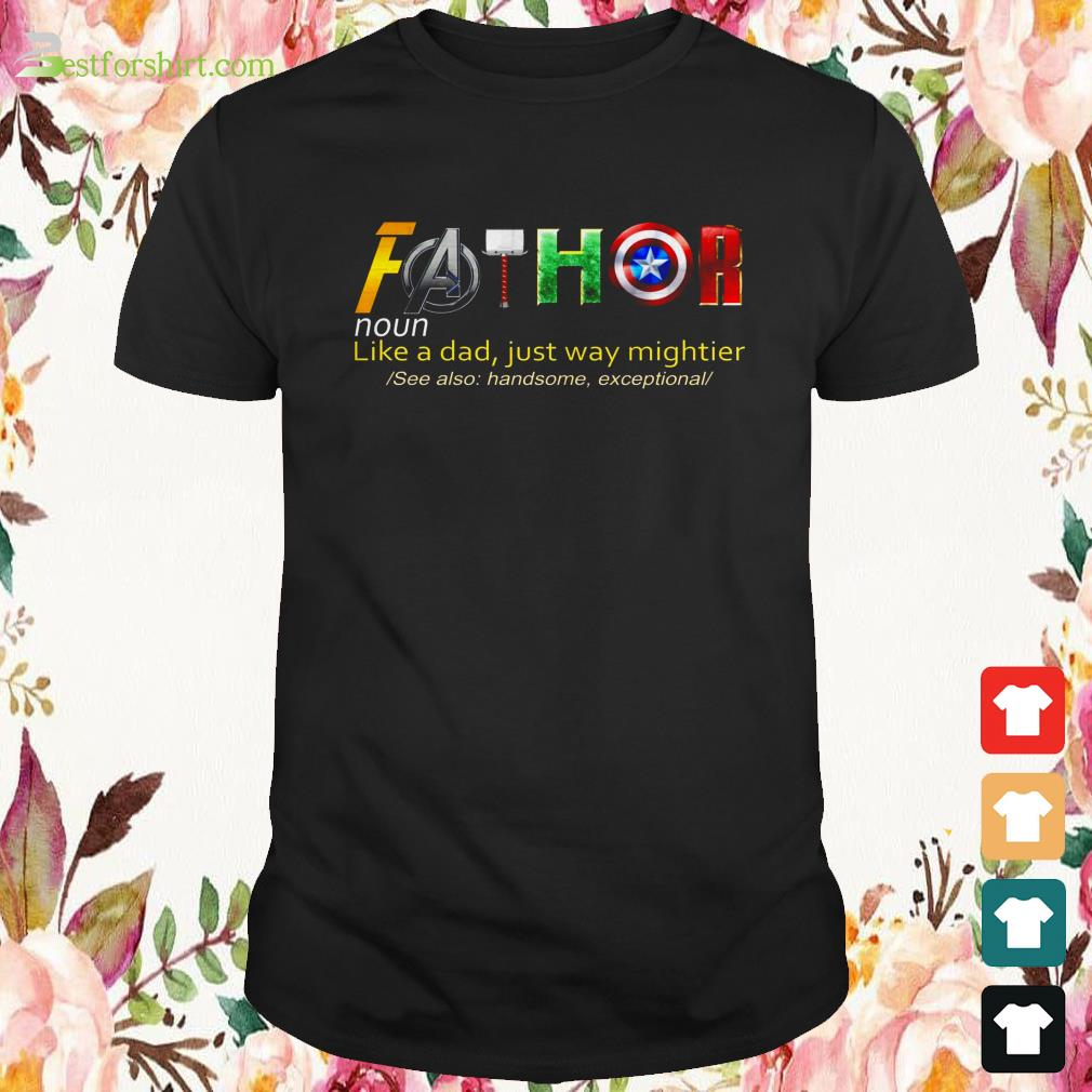 Avenger Fathor definition like a Dad just way mightier Shirt