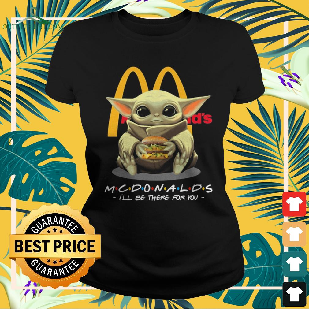 Baby Yoda McDonalds I'll be there for you Ladies-tee