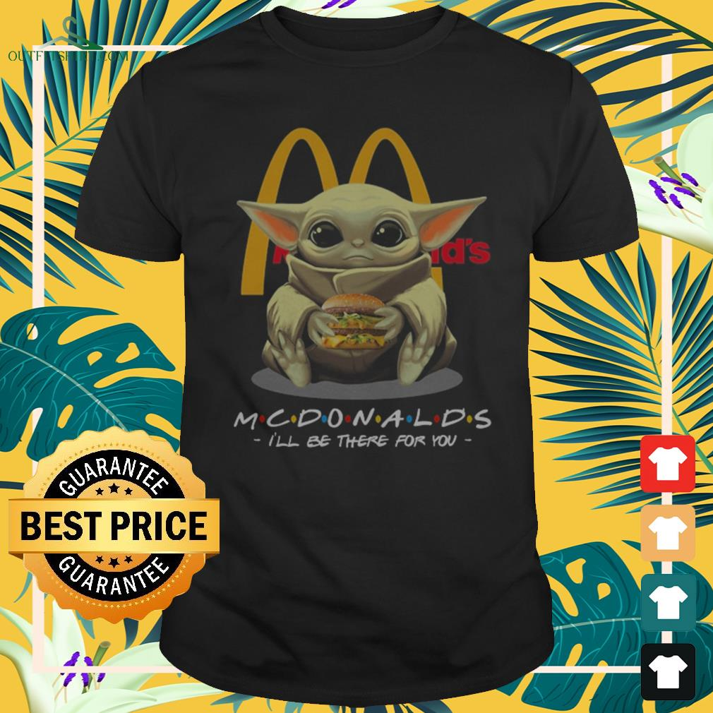 Baby Yoda McDonalds I'll be there for you Shirt