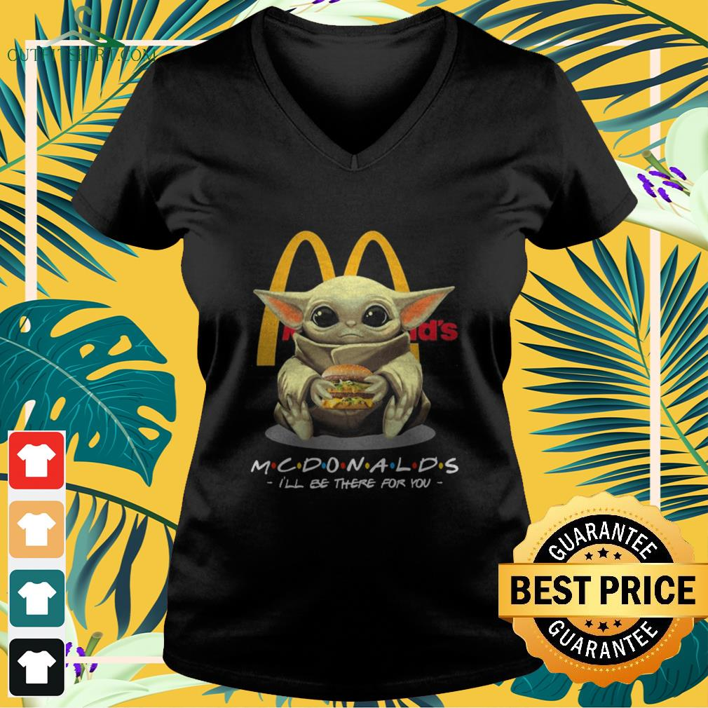 Baby Yoda McDonalds I'll be there for you V-neck t-shirt
