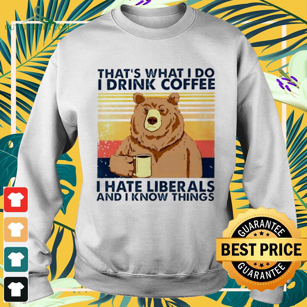 Bear that's what I do I drink coffee I hate liberals and I know things vintage sweater