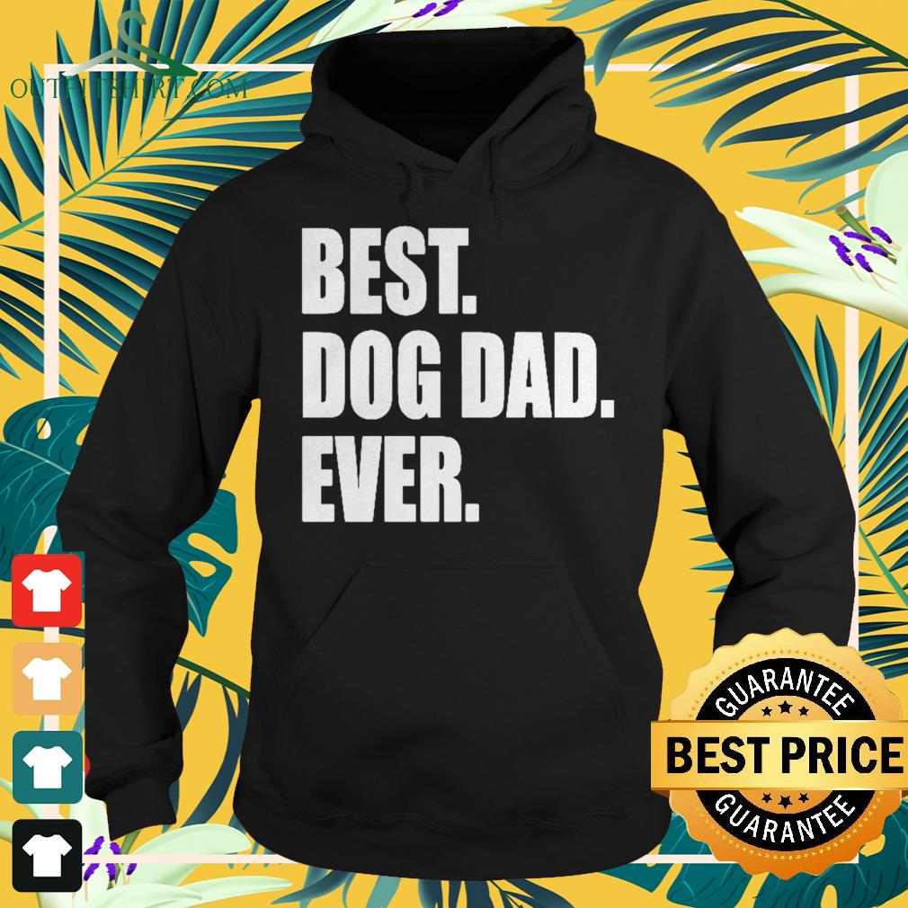Best dog dad ever father's day Hoodie