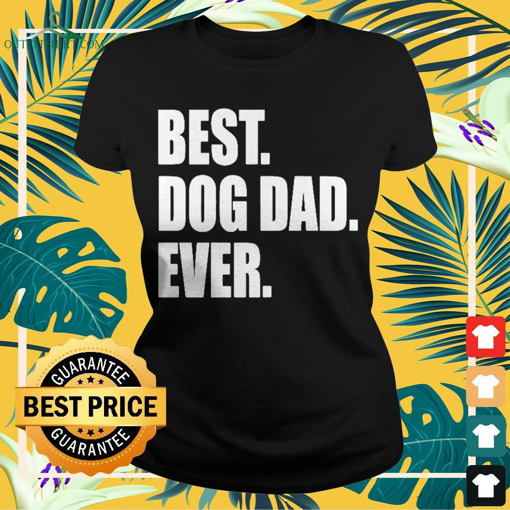 Best dog dad ever father's day Ladies-tee
