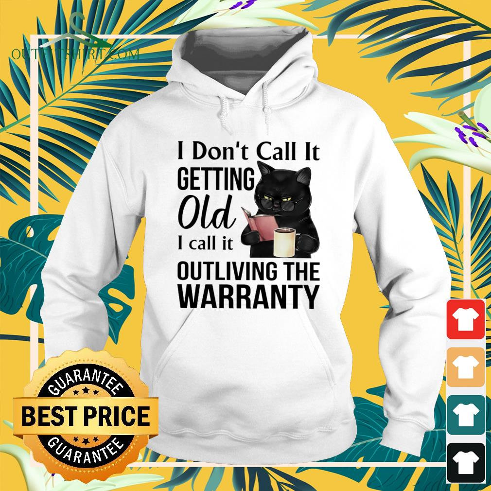 Black cat I don't call it getting old I call it outliving the warranty hoodie