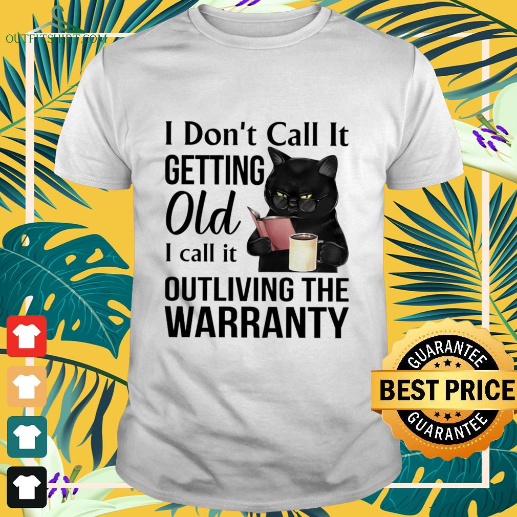 Black cat I don't call it getting old I call it outliving the warranty shirt