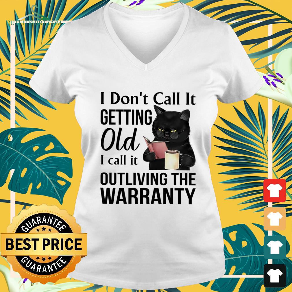 Black cat I don't call it getting old I call it outliving the warranty v-neck t-shirt