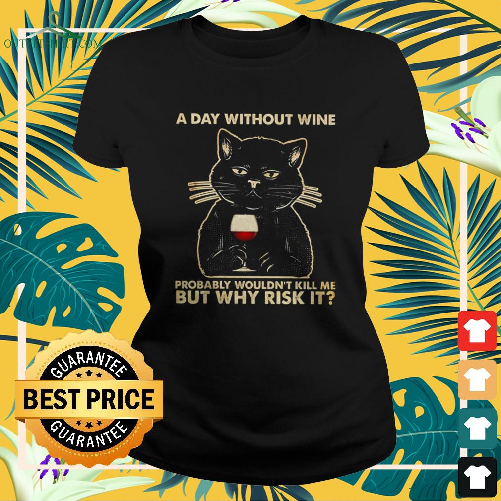 Black cat a day without wine probably wouldn't kill me but why risk it ladies-tee
