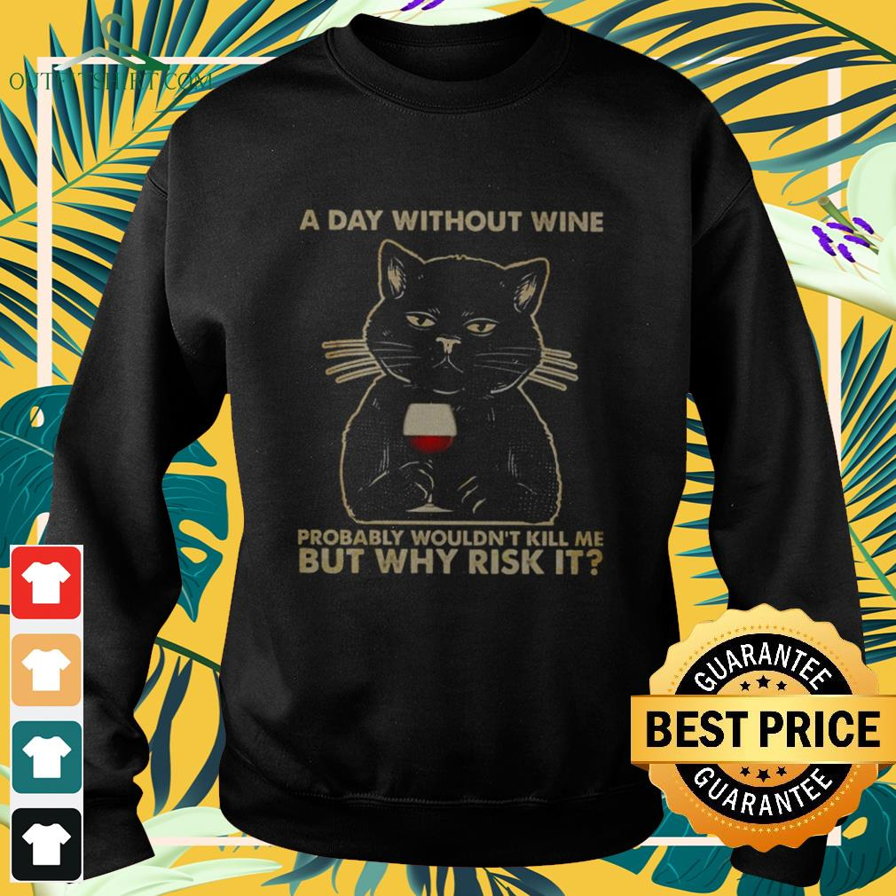 Black cat a day without wine probably wouldn't kill me but why risk it sweater
