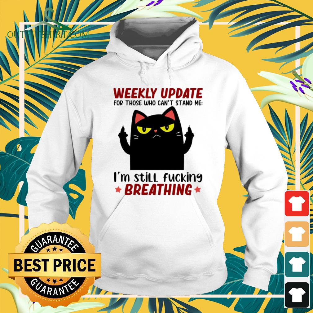 Black cat weekly update for those who can't stand me I'm still fucking breathing hoodie