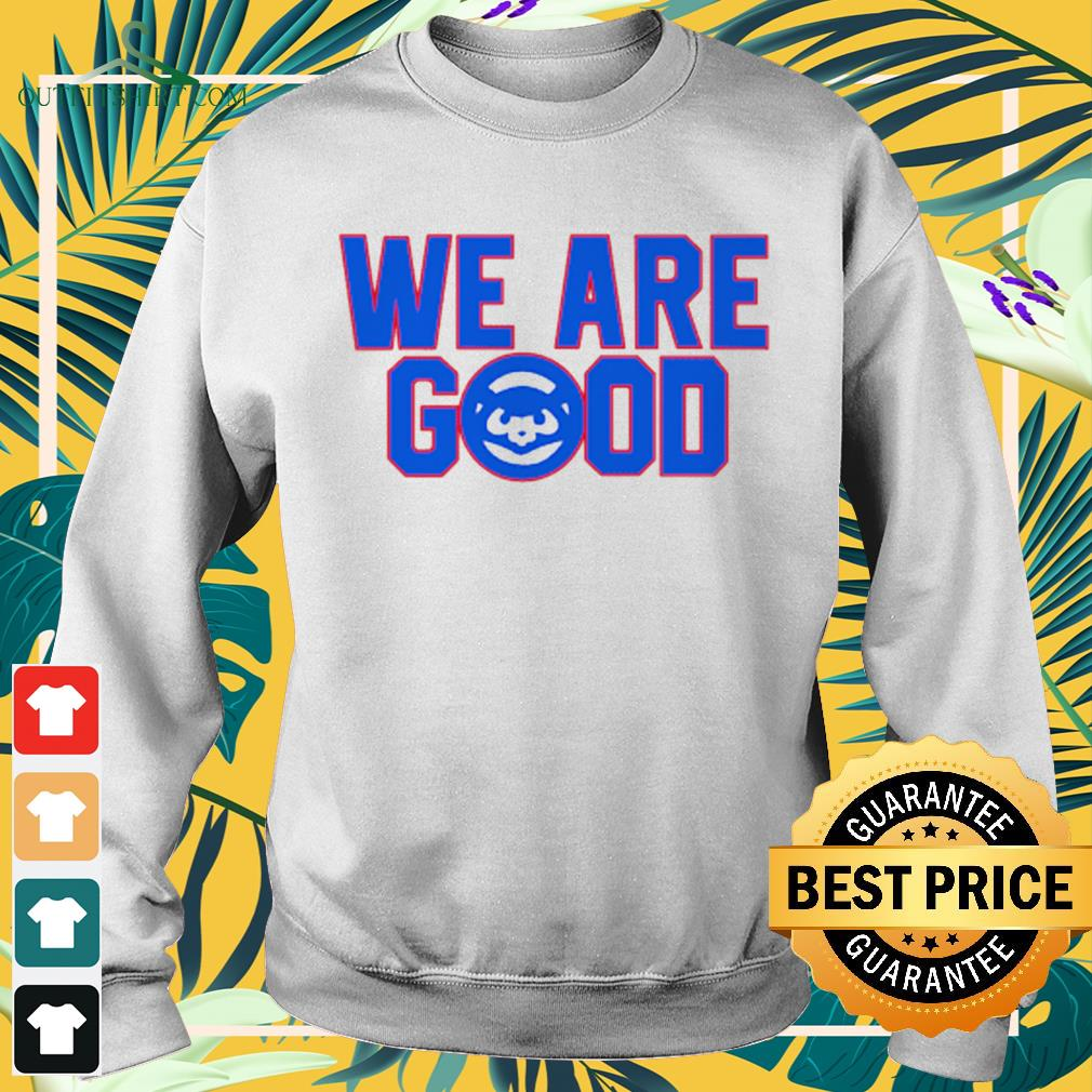 Chicago Cubs we are good sweater