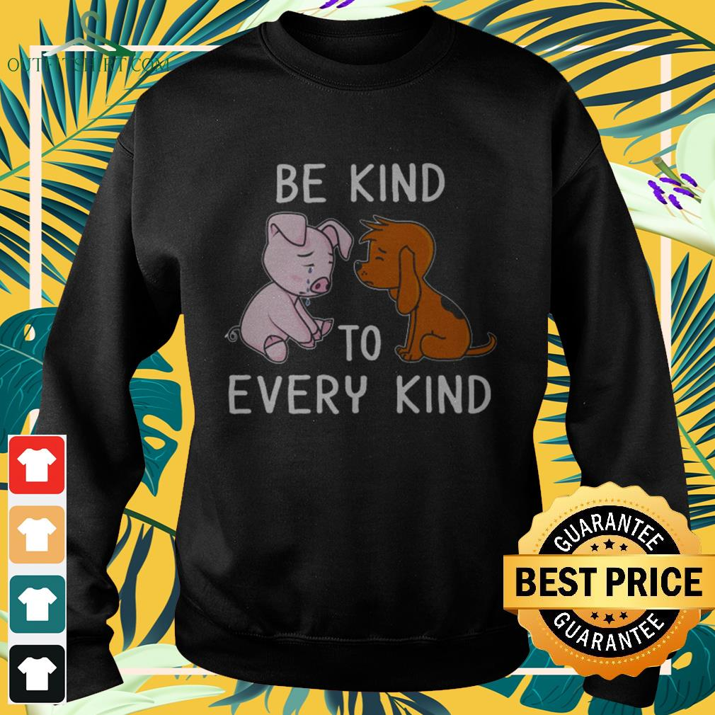 Dog and pig be kind to every kind sweater