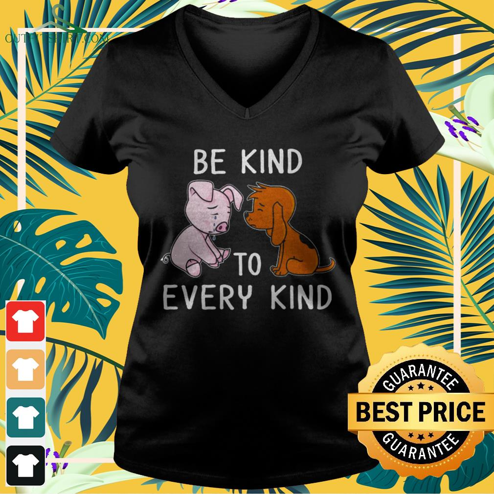 Dog and pig be kind to every kind v-neck t-shirt