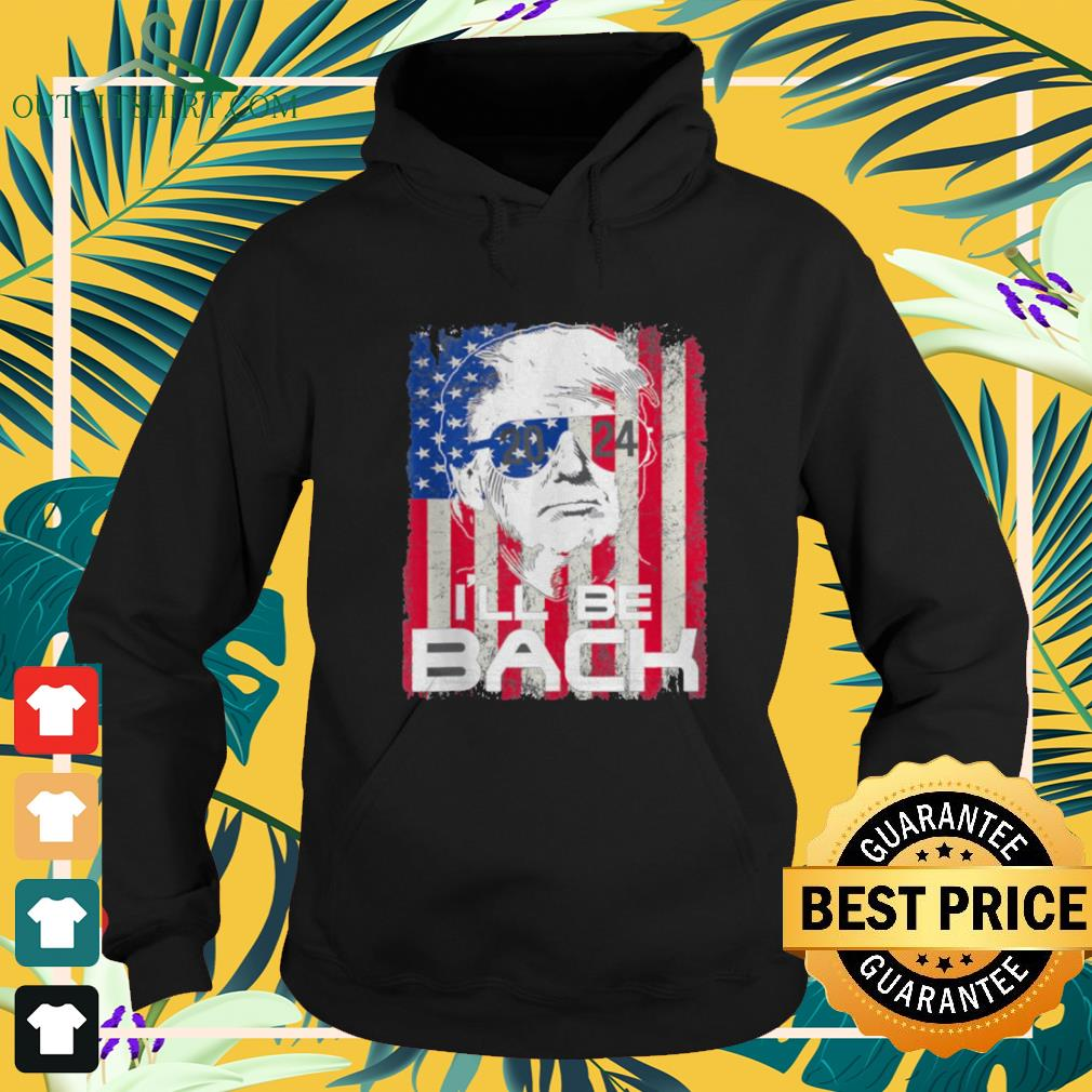 Donald Trump I'll be back 2021 4th of July American flag hoodie