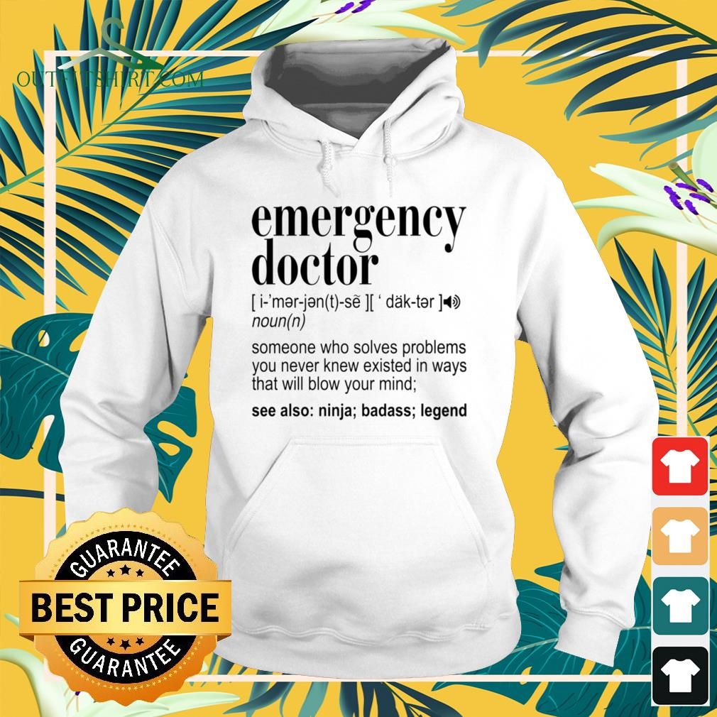 Emergency doctor definition someone who solves problems hoodie