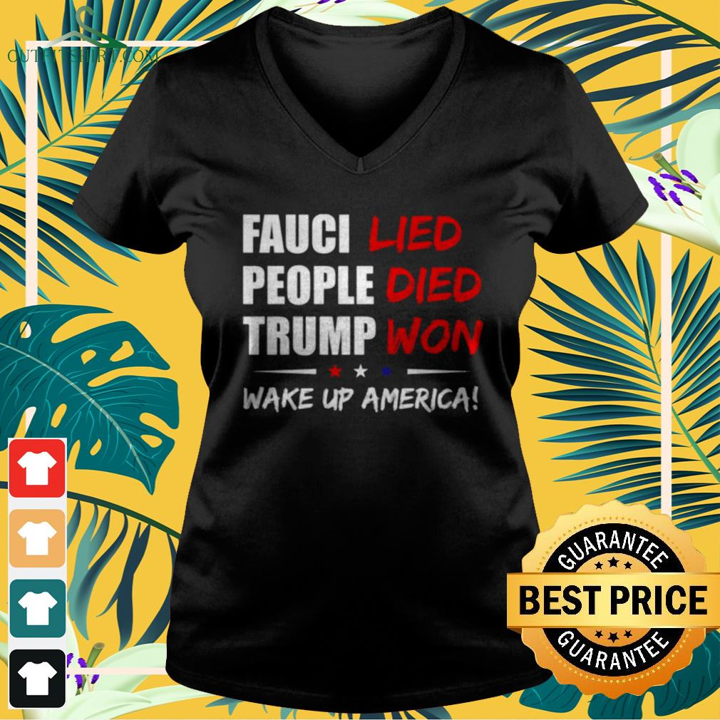 Fauci lied people died Trump won wake up America v-neck t-shirt