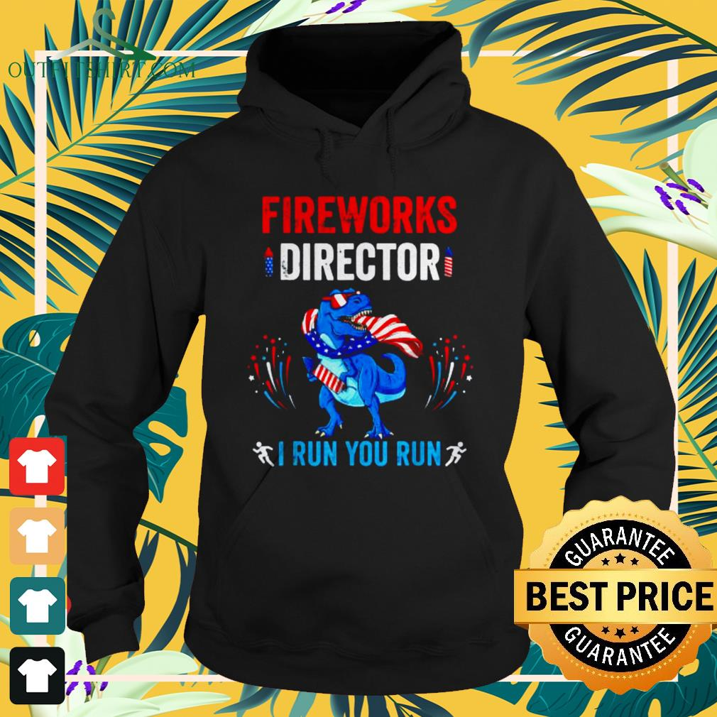 Fireworks director if I run you run T-rex 4th of July hoodie