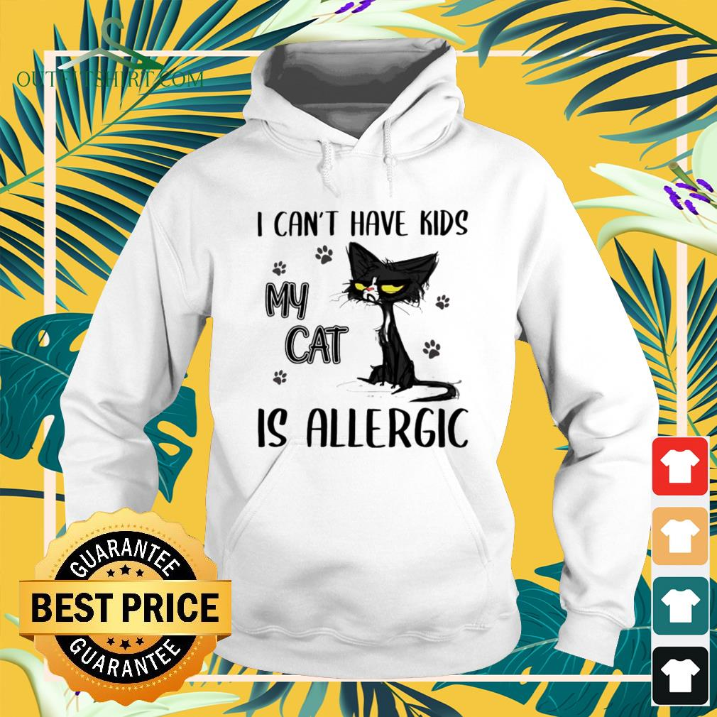 I can't have kids my cat is allergic hoodie