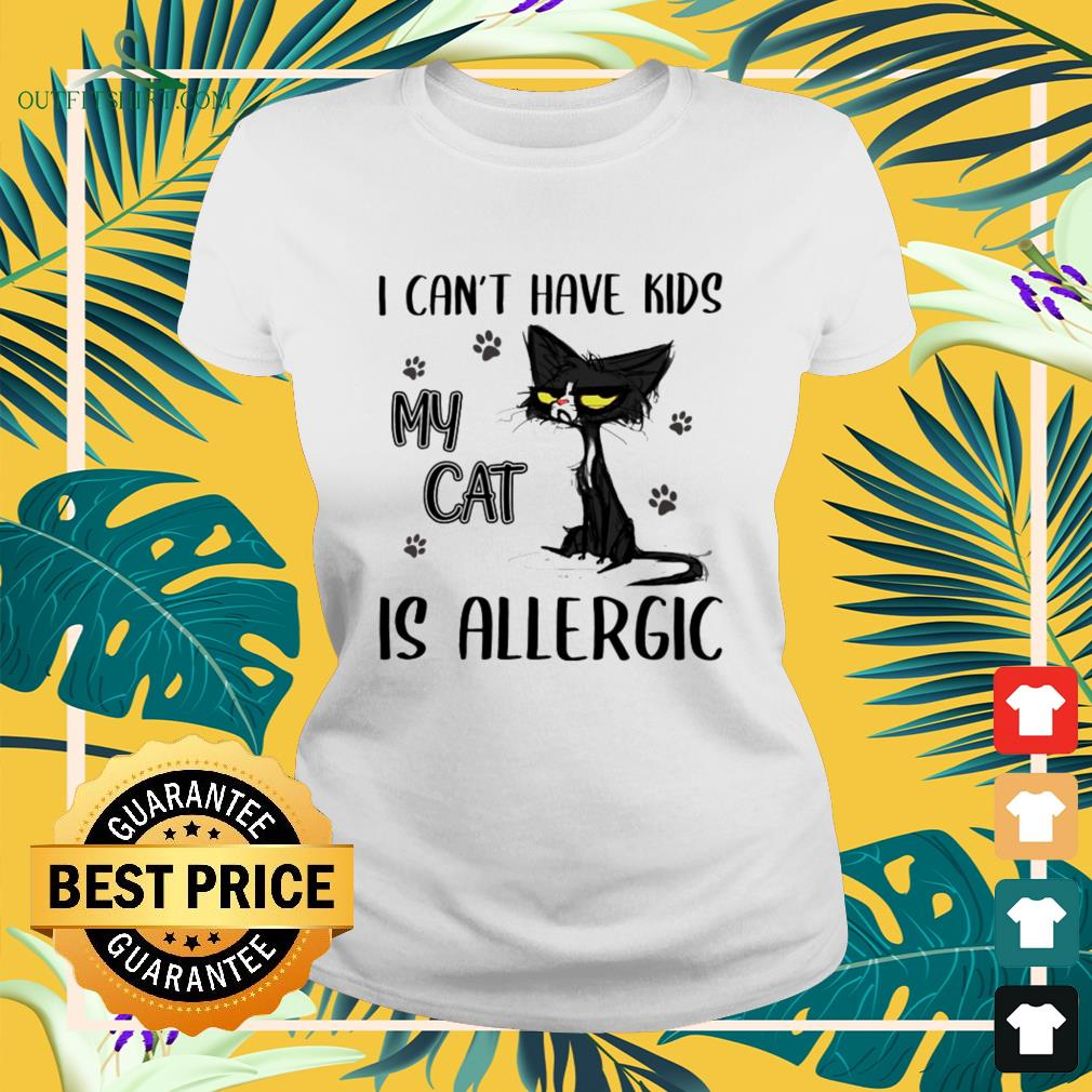 I can't have kids my cat is allergic ladies-tee