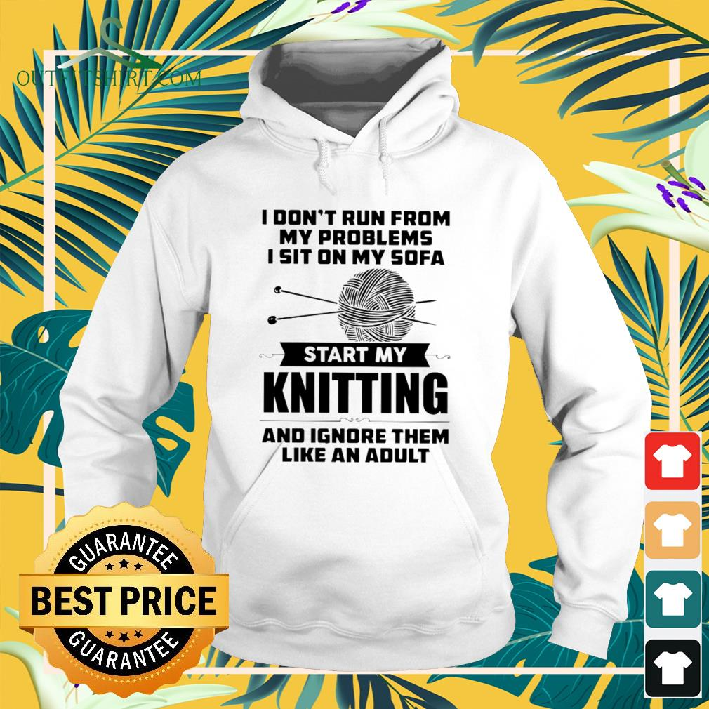 I don't runfrom my problems I sit on my sofa start my knitting hoodie