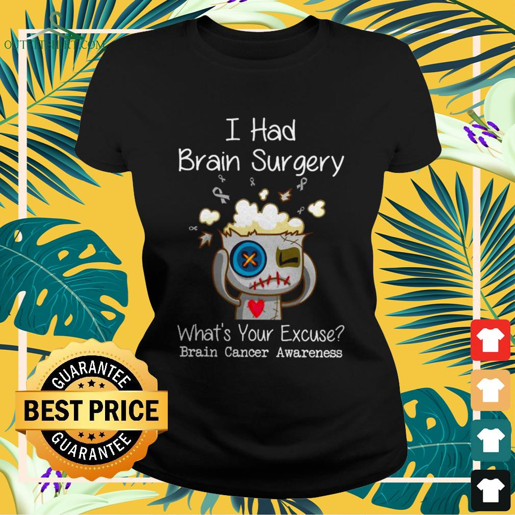 I had brain surgery what's your excuse brain cancer awareness Ladies-tee