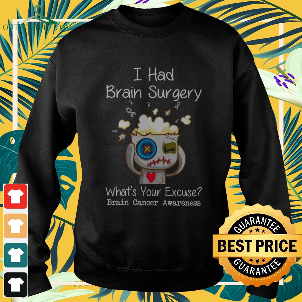 I had brain surgery what's your excuse brain cancer awareness Sweater