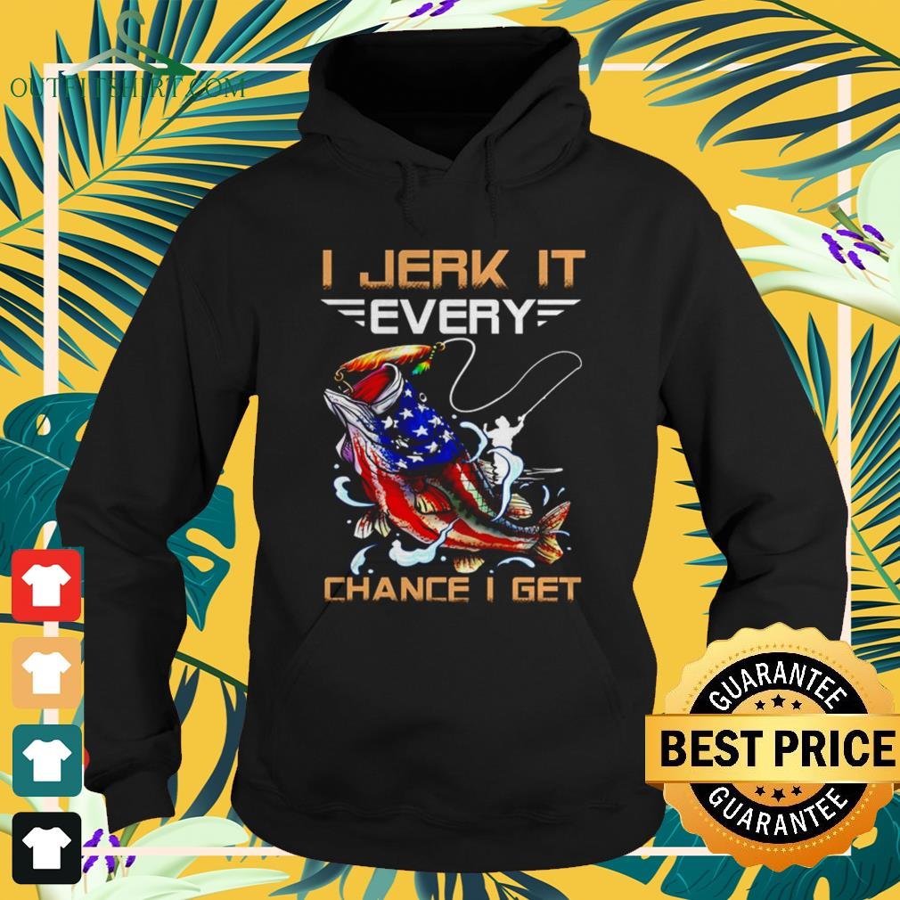 I jerk it every chance I get American fish 4th of July Hoodie