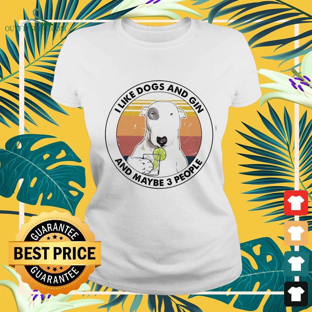 I like dogs and Gin and maybe 3 people vintage ladies-tee