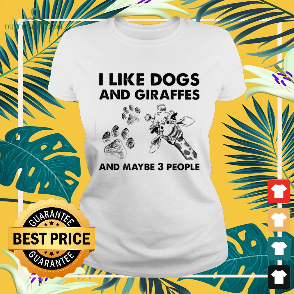 I like dogs and giraffes and maybe 3 people ladies-tee