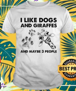 I like dogs and giraffes and maybe 3 people shirt