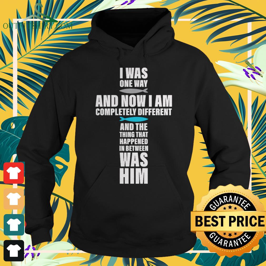 I was one way and now I am completely different hoodie