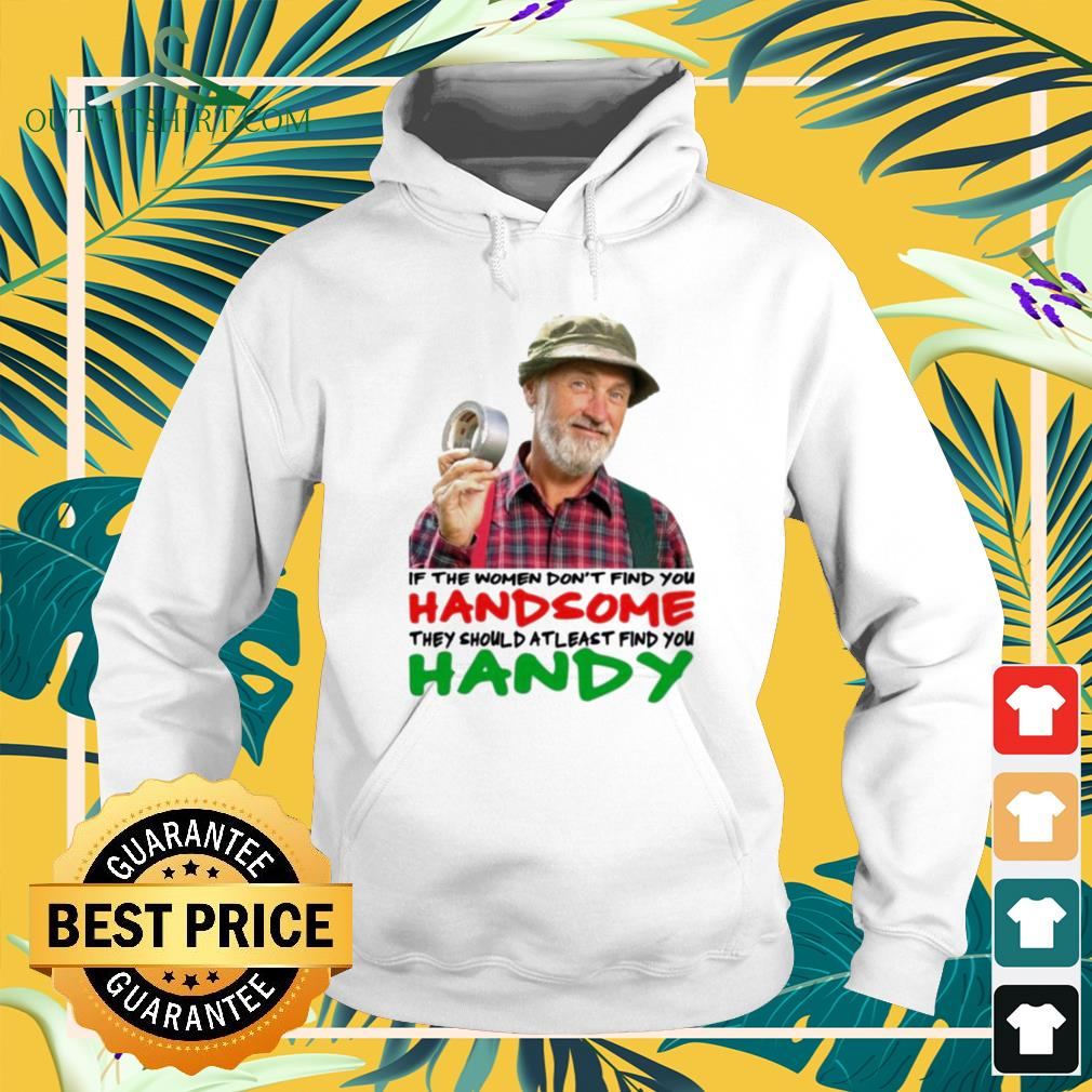 If the women don't find you handsome they should at least find you handy hoodie