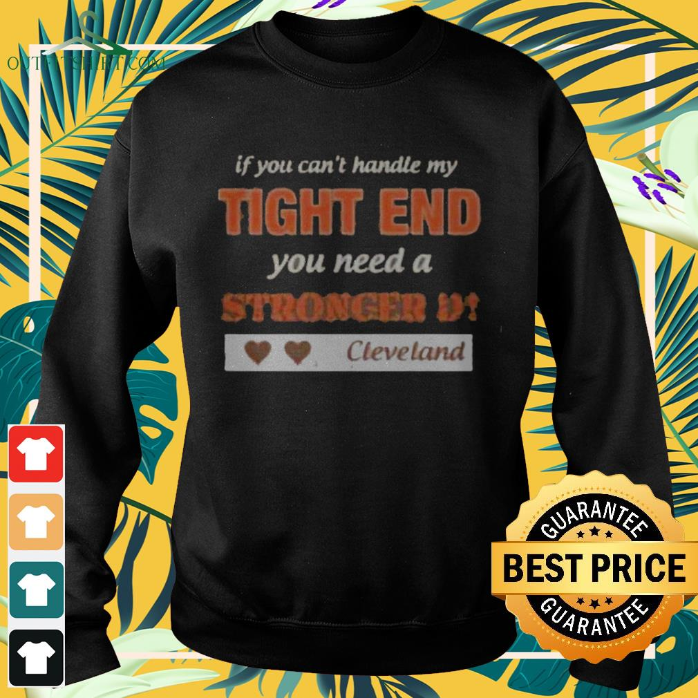 If you can't handle my tight end you need a stronger D Cleveland sweater