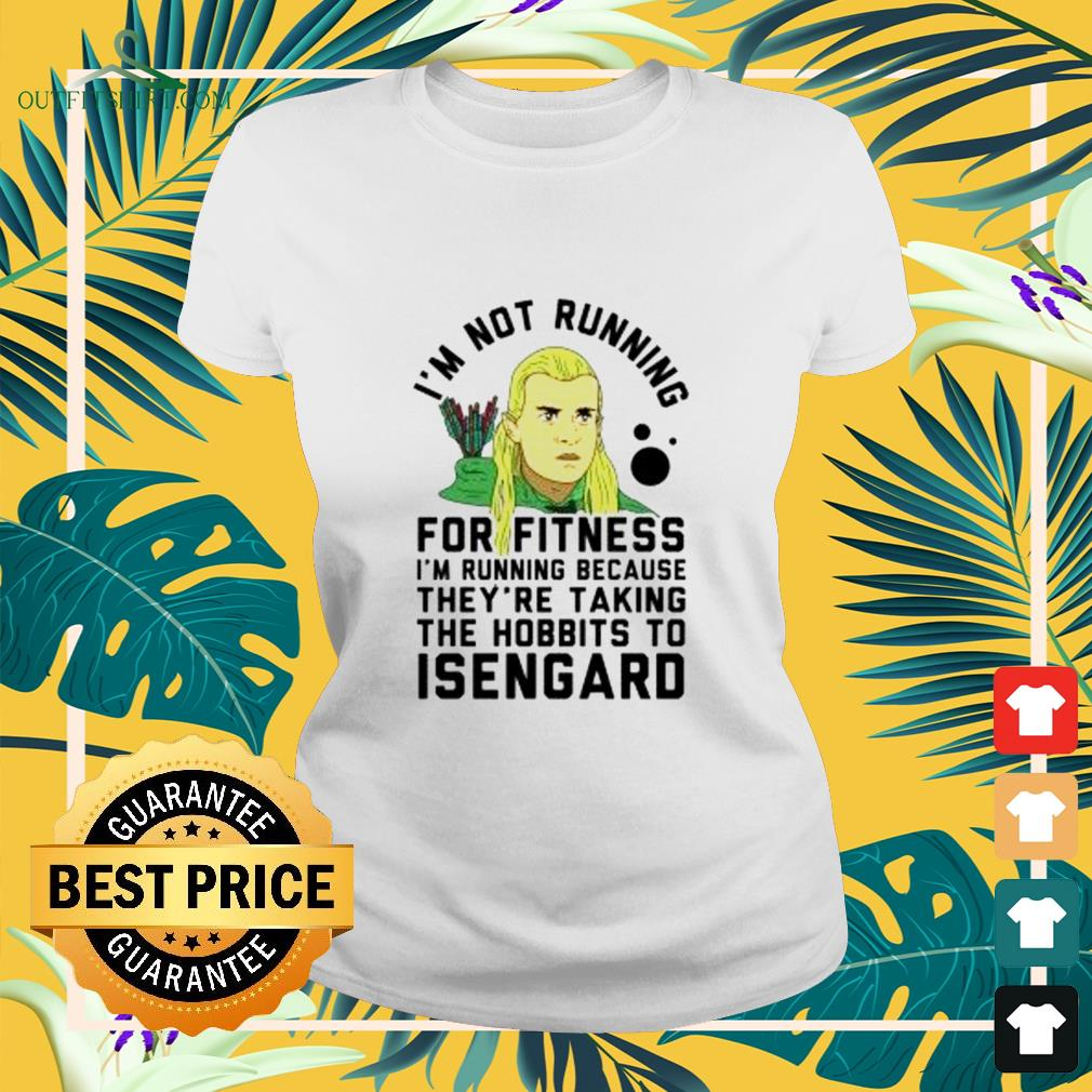 I'm no running for fitness I'm running because they're taking the hobbits to Isengard ladies-tee