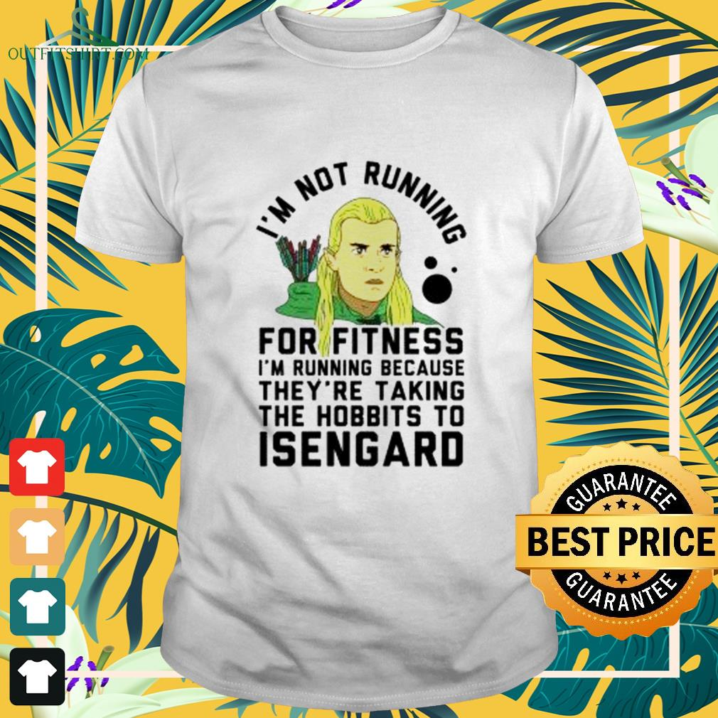 I'm no running for fitness I'm running because they're taking the hobbits to Isengard shirt