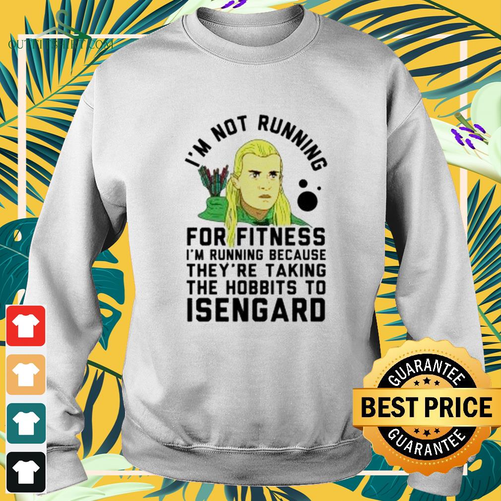 I'm no running for fitness I'm running because they're taking the hobbits to Isengard sweater