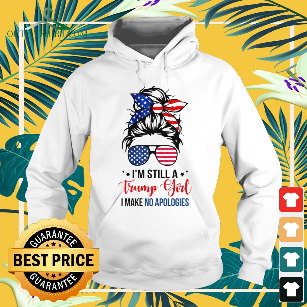 I'm still a Trump girl I make a apologies girl with American sunglasses hoodie