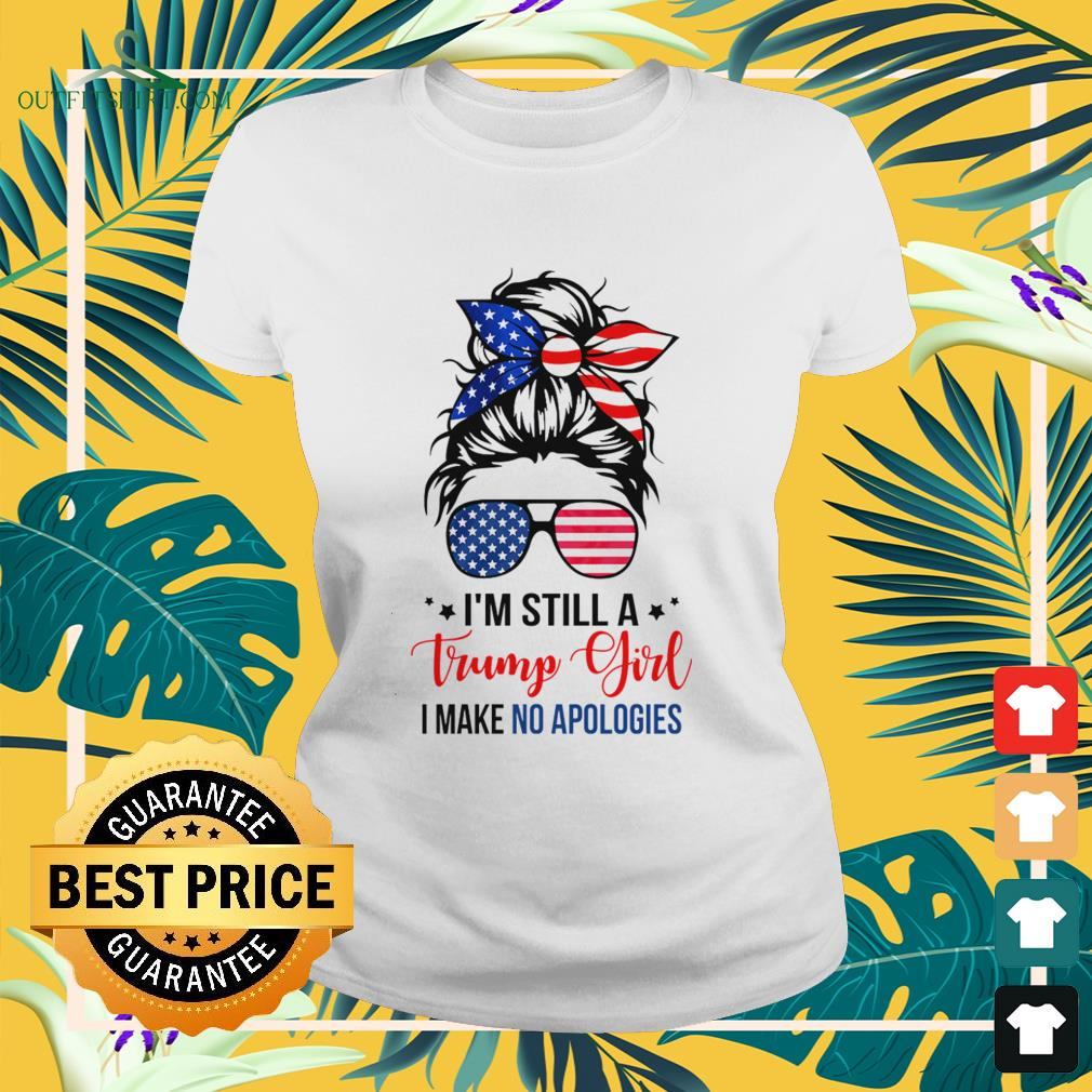 I'm still a Trump girl I make a apologies girl with American sunglasses ladies-tee