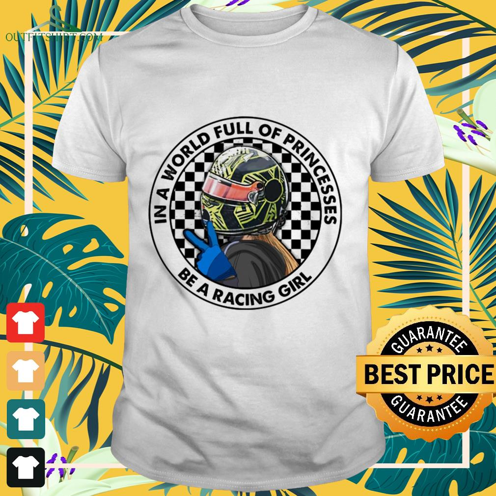 In a world full of princesses be a racing girl shirt