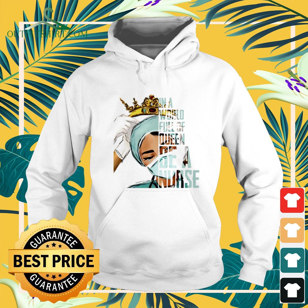 In a world full of queen be a nurse hoodie